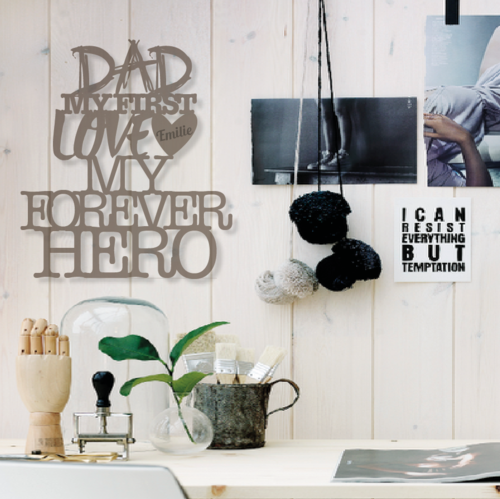 DAD MY FIRST LOVE MY FOREVER HERO